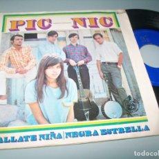 Discos de vinilo: PIC NIC - CALLATE NIÑA ..SINGLE DE 1967 - HISPAVOX. Lote 210140151