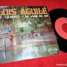 Discos de vinilo: LUIS AGUILE TE QUIERO/LA VIDA ES ASI 7'' SINGLE 1968 SONOPLAY. Lote 210383567