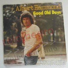 Discos de vinilo: ALBERT HAMMOND GOOD OLD DAYS DISCO DE VINILO 45 RPM - CANTAUTOR BRITÁNICO AÑOS 70 MÚSICA LIFE IS FOR. Lote 210407377