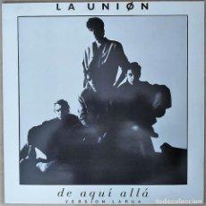 Discos de vinilo: LA UNION - DE AQUI ALLA (VERSION LARGA) - MAXI-SINGLE SPAIN 1987. Lote 210454622