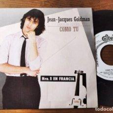 Discos de vinilo: JEAN JACQUES GOLDMAN - COMO TÚ ***** RARO SINGLE CANTADO EN CASTELLANO PROMO ESPAÑOL 1983. Lote 210524937