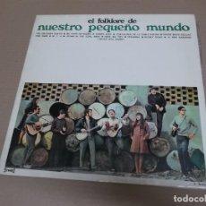 Discos de vinilo: NUESTRO PEQUEÑO MUNDO (LP) EL FOLKLORE AÑO – 1968 – PORTADA ABIERTA. Lote 210616963