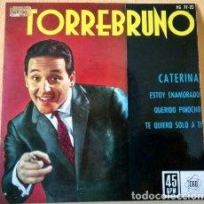 Discos de vinilo: TORREBRUNO - CATERINA / ESTOY ENAMORADO / QUERIDO PINOCHO / TE QUIERO SOLO A TÍ - EP SPAIN 1962. Lote 210712802