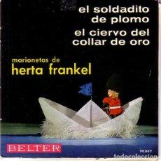 Discos de vinilo: MARIONETAS DE HERTA FRANKEL, EL SOLDADITO DE PLOMO, SINGLE BELTER. Lote 210722452