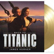 Discos de vinilo: JAMES HORNER - BACK TO TITANIC BANDA SONORA ORIGINAL LTD Y NUMERADA 180G VINILO DORADO PRECINTADO. Lote 210772561