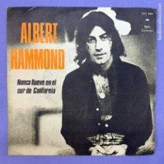 Discos de vinilo: SINGLE ALBERT HAMMOND - NUNCA LLUEVE EN EL SUR DE CALIFORNIA - MADRID 1972 VG+. Lote 210947546