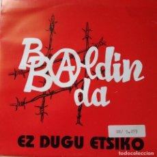Discos de vinilo: BALDIN BADA: EZ DUGU ETSIKO. Lote 210948159
