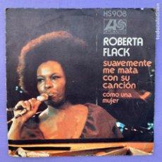 Discos de vinilo: SINGLE ROBERTA FLACK - SUAVEMENTE ME MATA CON SU CANCIÓN - COMO UNA MUJER - 1973 MADRID VG. Lote 210951486