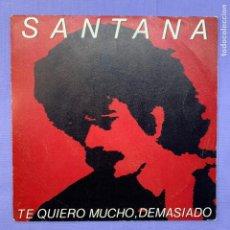 Discos de vinilo: SINGLE SANTANA - TE QUIERO MUCHO, DEMASIADO - MADRID 1986 VG+. Lote 211404135
