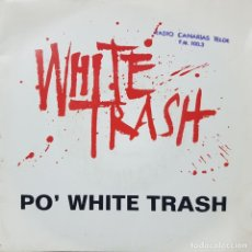 Discos de vinilo: WHITE TRASH - PO' WHITE TRASH - SINGLE PROMOCIONAL DE RADIO - 1991. Lote 211411410