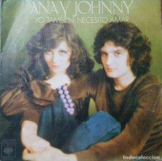 Discos de vinilo: ANA Y JOHNNY - YO TAMBIÉN NECESITO AMAR - CBS 1976. Lote 211424351