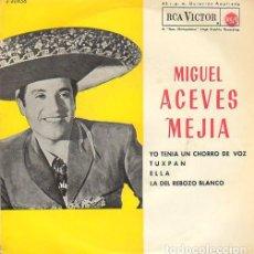 Discos de vinilo: MIGUEL ACEVES MEJIA - YO TENIA UN CHORRO DE VOZ / TUXPAN / ELLA / LA DEL REBOZO BLANCO- EP 1962. Lote 211469079