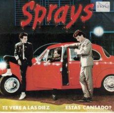 Discos de vinilo: SPRAYS - TE VERE A LAS DIEZ / ESTAS CANSADO? (SINGLE ESPAÑOL, FLOR Y NATA RECORDS 1982). Lote 211487402