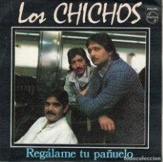 Discos de vinilo: LOS CHICHOS - REGALAME TU PAÑUELO / MUJERES DE LA NOCHE (SINGLE ESPAÑOL, PHILIPS 1988). Lote 211492695