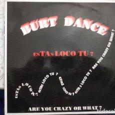 "Discos de vinilo: BURT DANCE - ESTAS LOCO TU? (12"") 1992. SELLO:SPANIC COMUNICACION CAT. Nº: SPC 501M. COMO NUEVO. Lote 211505160"