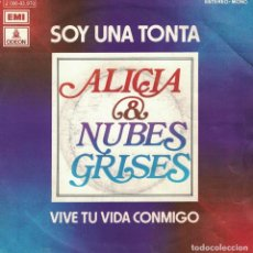Dischi in vinile: ALICIA Y NUBES GRISES - SOY UNA TONTA / VIVE TU VIDA CONMIGO (SINGLE ESPAÑOL, EMI ODEON 1972). Lote 211602345