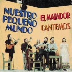 Disques de vinyle: NUESTRO PEQUEÑO MUNDO - EL MATADOR / CANTEMOS (SINGLE ESPAÑOL, MOVIEPLAY 1974). Lote 211602799
