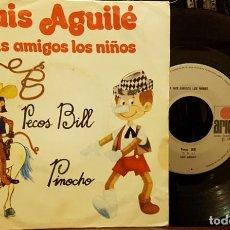 Discos de vinilo: LUIS AGUILE - A MIS AMIGOS LOS NIÑOS - PECOS BILL - PINOCHO. Lote 211750461