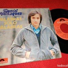 Discos de vinilo: DANIEL VELAZQUEZ PALABRAS SOLO PALABRAS/PERDONAME, PERDONAME 7'' SINGLE 1976 POLYDOR. Lote 212013102