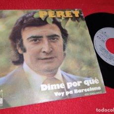 Discos de vinilo: PERET DIME POR QEU/VOY PA BARCELONA 7'' SINGLE 1975 ARIOLA RUMBA. Lote 212019175