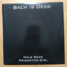 Discos de vinilo: BACH IS DEAD: HOLE SAND / PRISMATICS GIRL. SINGLE INDIE-NOISE 1992. Lote 212026652