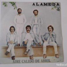 Discos de vinilo: ALAMEDA - AIRE CÁLIDO DE ABRIL / CUANDO LLEGA LA AURORA. Lote 212253747