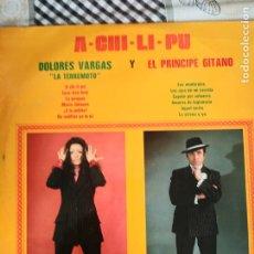 Discos de vinilo: DOLORES VARGAS/PRINCIPE GITANO - A-CHILI-PU . LP VINILO - RUMBA /FLAMENCO 1974. Lote 212843451