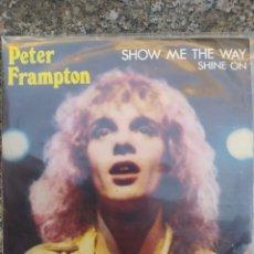 Discos de vinilo: PETER FRAMPTON. SHOW ME THE WAY. SINGLE BUEN ESTADO.. Lote 212924778