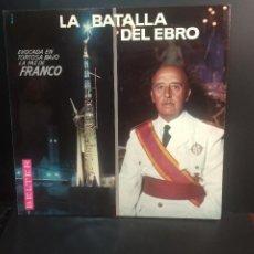 Discos de vinilo: LA BATALLA DEL EBRO LP INAGURAL DE FRANCO EVOCADA EN TORTOSA BAJO LA PAZ DE FRANCO PEPETO. Lote 212941377