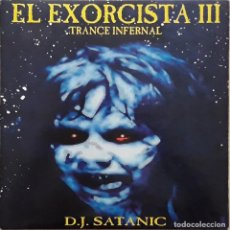 Discos de vinilo: EL EXORCISTA III - TRANCE INFERNAL - D.J. SATANIC. Lote 213155832