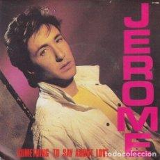Discos de vinilo: JEROME - SOMETHING TO SAY ABOUT LOVE - SINGLE DE VINILO - ELECTRONIC DISCO. Lote 213306515