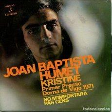 Discos de vinil: JOAN BAPTISTA HUMET / KRISTINE (FESTIVAL DORNA DE VIGO 1971) / NO M'IMPORTARA PAS GENS (SINGLE COLUM. Lote 213522342