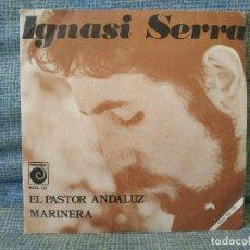 Discos de vinilo: IGNASI SERRA - EL PASTOR ANDALUZ / MARINERA - SINGLE NOVOLA NOX-127 DEL AÑO 1970 EXCELENTE ESTADO. Lote 213726675