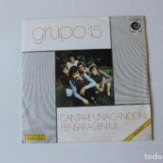 Discos de vinilo: GRUPO 15, SINGLE CANTARE UNA CANCION / PENSARQS EN MI,NOVOLA, 1978. Lote 213735615