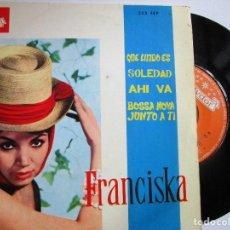 Discos de vinilo: FRANCISKA QUE LINDO ES . BOSSA NOVA JUNTO A TI . SOLEDAD. Lote 214316973
