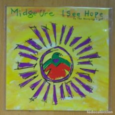 Discos de vinilo: MIDGE URE - I SEE HOPE IN THE MORNING LIGHT / THE MAN I USED TO BE - SINGLE. Lote 214330460