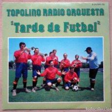 Discos de vinilo: TOPOLINO RADIO ORQUESTA - TARDE DE FÚTBOL / EL RELOJ DEL ABUELITO - EXPLOSIÓN 1982. Lote 214685590