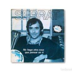 Discos de vinilo: SERRAT ''NO HAGO OTRA COSA QUE PENSAR EN TÍ / LAS MALAS COMPAÑÍAS'' - SINGLE. Lote 215361051