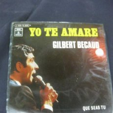 Discos de vinilo: GIBERT BECAUD. YO TR AMARE - QUE SEAS TU. SINGLE EMI ODEON 1970.. Lote 215715455