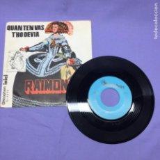Discos de vinilo: SINGLE -- RAIMON -- QUAN TR'N VAS T'HO DEVIA -- VG+. Lote 216598571