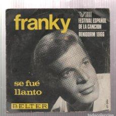 Discos de vinilo: FRANKY- SE FUE LLANTO- VIII FESTIVAL ESPAÑOL DE LA CANCION-BENIDORM 1966. Lote 216812773