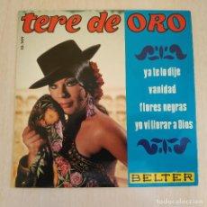Discos de vinilo: TERE DE ORO - YA TE LO DIJE / VANIDAD / FLORES NEGRAS / YO VI LLORAR A DIOS - EP BELTER - COMO NUEVO. Lote 216986618