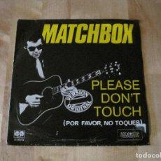 Discos de vinilo: SINGLE PLEASE DON´T TOUCH MATCHBOX AUVI SPAIN NEO ROCKABILLY. Lote 217312720
