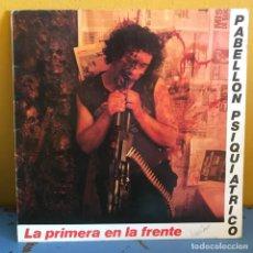 Discos de vinilo: PABELLON PSIQUIATRICO LA PRIMERA EN LA FRENTE. Lote 217630720