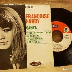 Discos de vinilo: FRANCOISE HARDY - CANTA - TODOS LOS CHICOS Y CHICAS - OH,OH, CHERI - ESTOY DE ACUERDO - EL SE FUE UN. Lote 217764878
