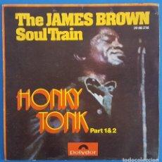 Discos de vinilo: SINGLE / THE JAMES BROWN SOUL TRAIN – HONKY TONK (PART 1 & 2), POLYDOR – 20 66 216, 1972. Lote 217766592