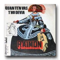 Discos de vinilo: RAIMON - QUAN TE'N VAS / T'HO DEVIA. Lote 217774862