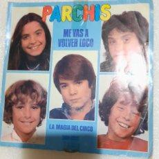 Discos de vinilo: PARCHIS - ME VAS A VOLVER LOCO. Lote 217775126