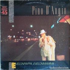 Discos de vinilo: PINO D' ANGIO - EVELONPAPPA' EVELONMAMMA' - MAXI-SINGLE SPAIN. Lote 218102848