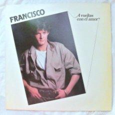 Discos de vinilo: FRANCISCO - A VUELTAS CON EL AMOR, DISCO VINILO LP, POLYDOR , 1984. Lote 218133812